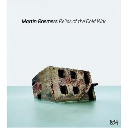 Martin Roemers. Relics of the Cold War