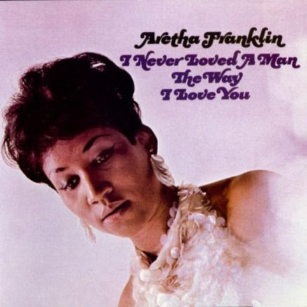Виниловая пластинка Franklin, Aretha, I Never Loved A Man The Way I Love You